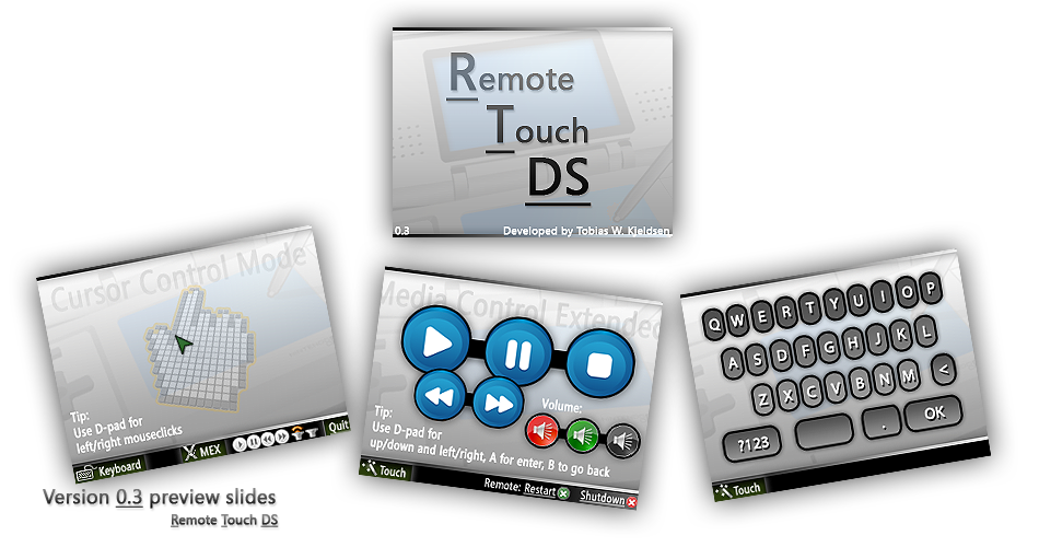 Remote Touch DS gives you the opportunity to remote-control your computers mouse, keyboard and other things from your Nintendo DS hand-held console. This solution is not like remote desktop, but more like an advanced remote control.